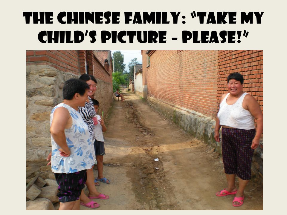 The Chinese family: Take my childs picture – please!