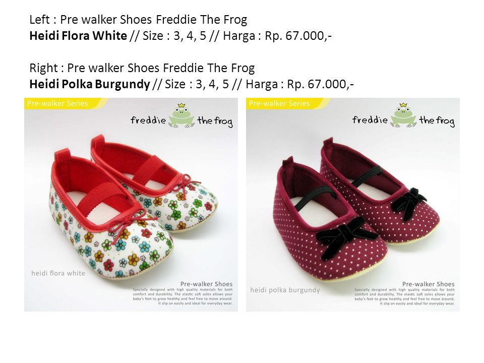 Left : Pre walker Shoes Freddie The Frog Heidi Flora White // Size : 3, 4, 5 // Harga : Rp.