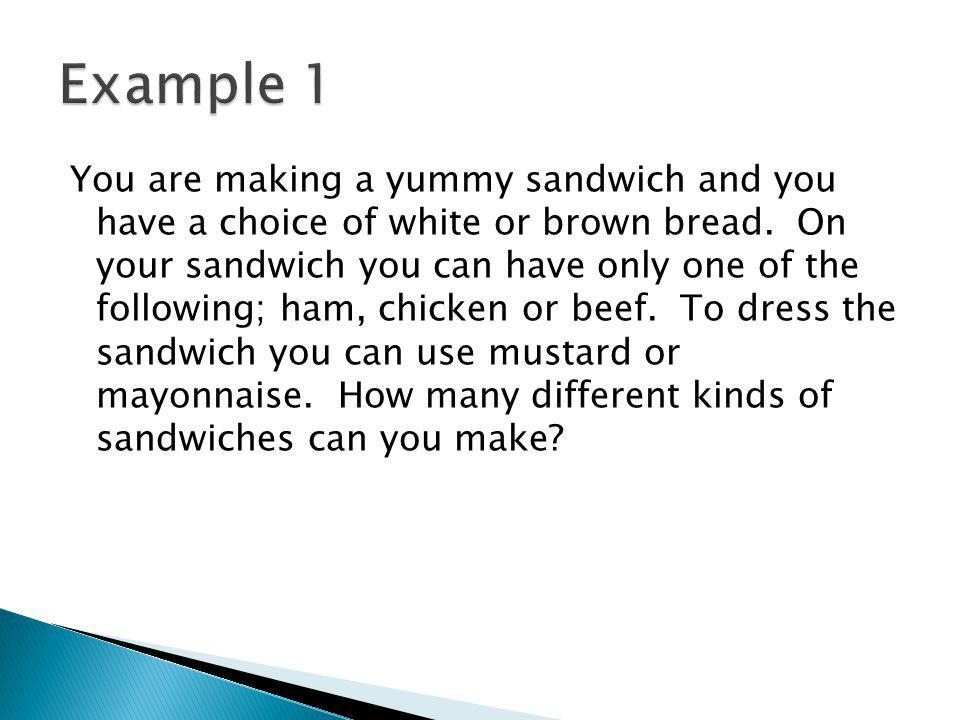 You are making a yummy sandwich and you have a choice of white or brown bread.