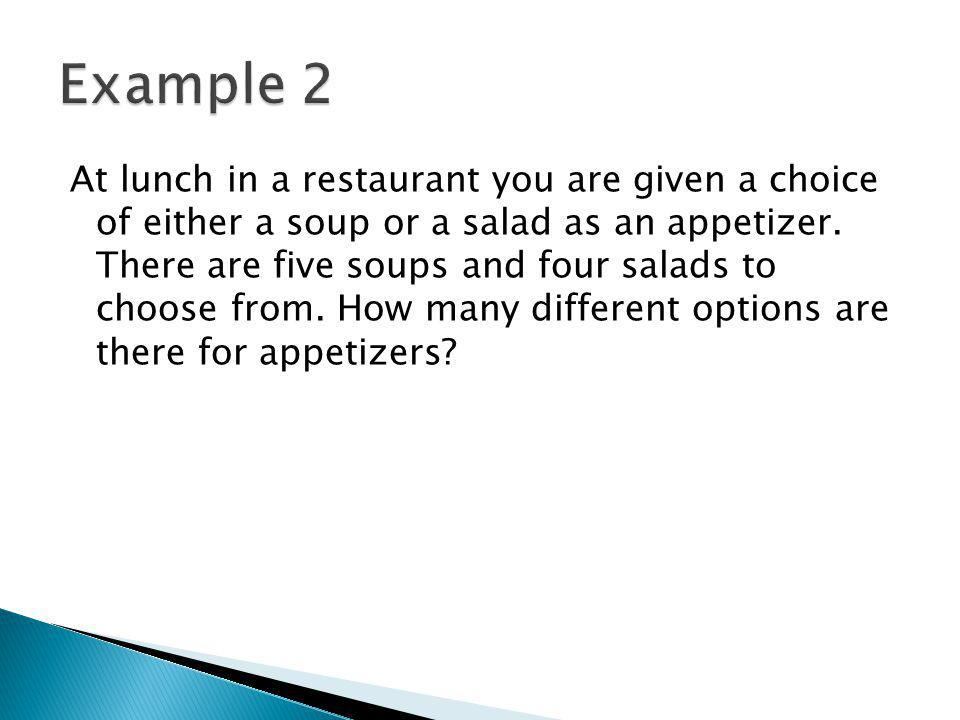 At lunch in a restaurant you are given a choice of either a soup or a salad as an appetizer.