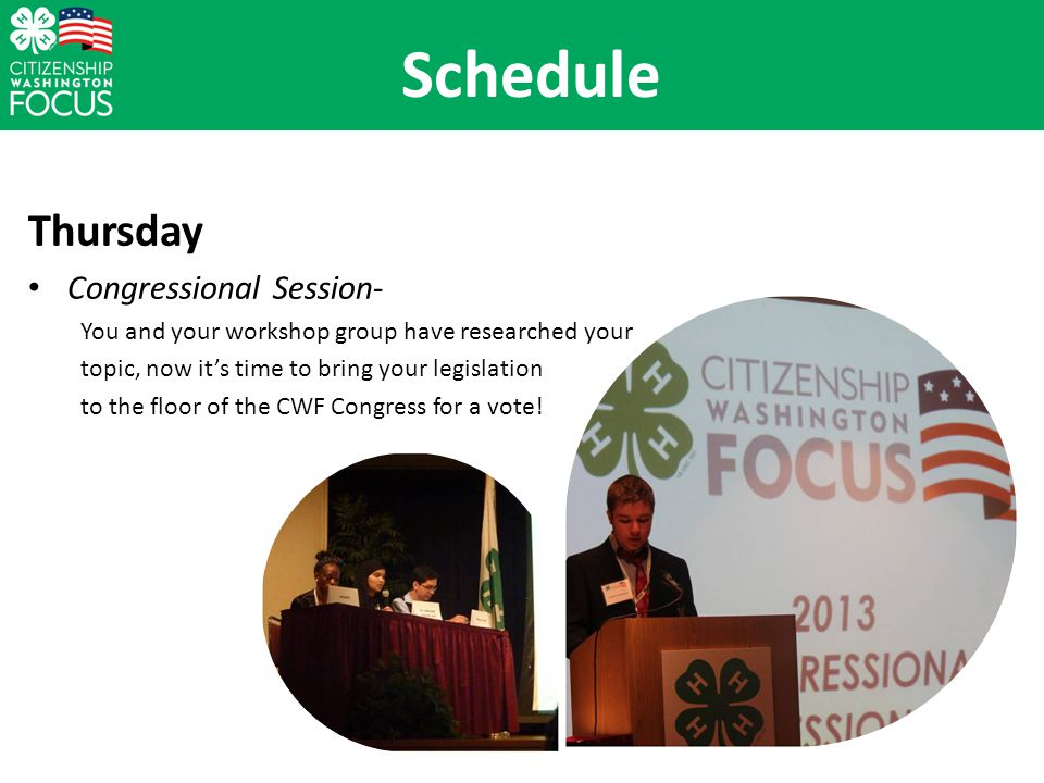 Thursday Congressional Session- You and your workshop group have researched your topic, now its time to bring your legislation to the floor of the CWF Congress for a vote.