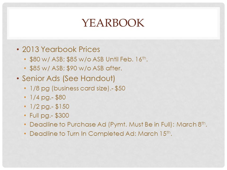 YEARBOOK 2013 Yearbook Prices $80 w/ ASB; $85 w/o ASB Until Feb.