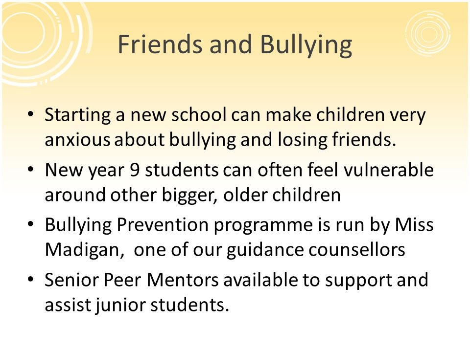 Friends and Bullying Starting a new school can make children very anxious about bullying and losing friends.