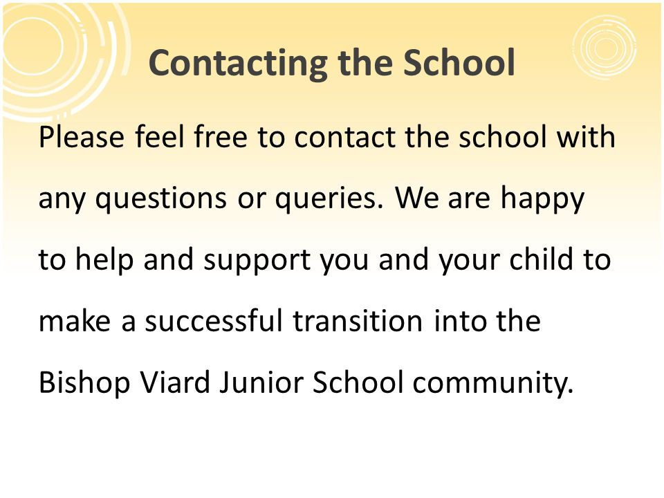 Contacting the School Please feel free to contact the school with any questions or queries.
