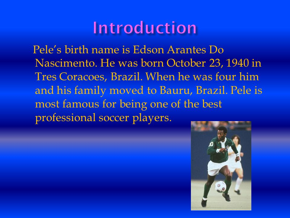 Peles birth name is Edson Arantes Do Nascimento.