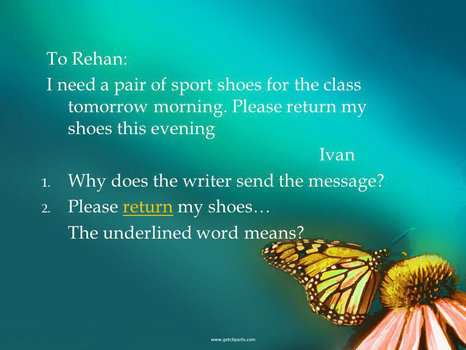 To Rehan: I need a pair of sport shoes for the class tomorrow morning.