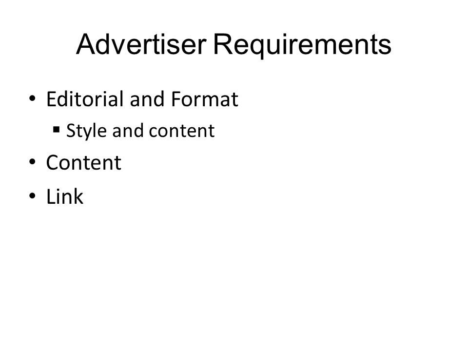 Advertiser Requirements Editorial and Format Style and content Content Link