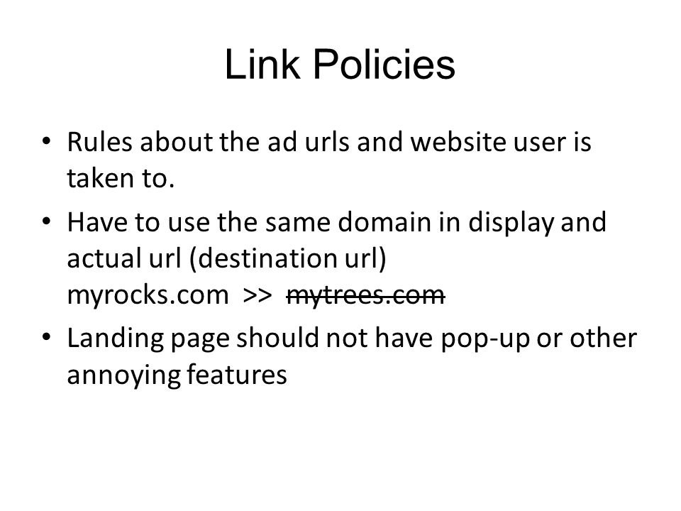Link Policies Rules about the ad urls and website user is taken to.