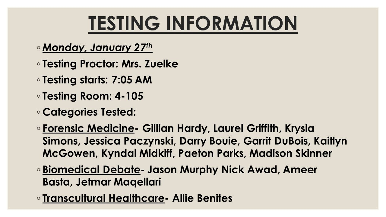 TESTING INFORMATION Monday, January 27 th Testing Proctor: Mrs.