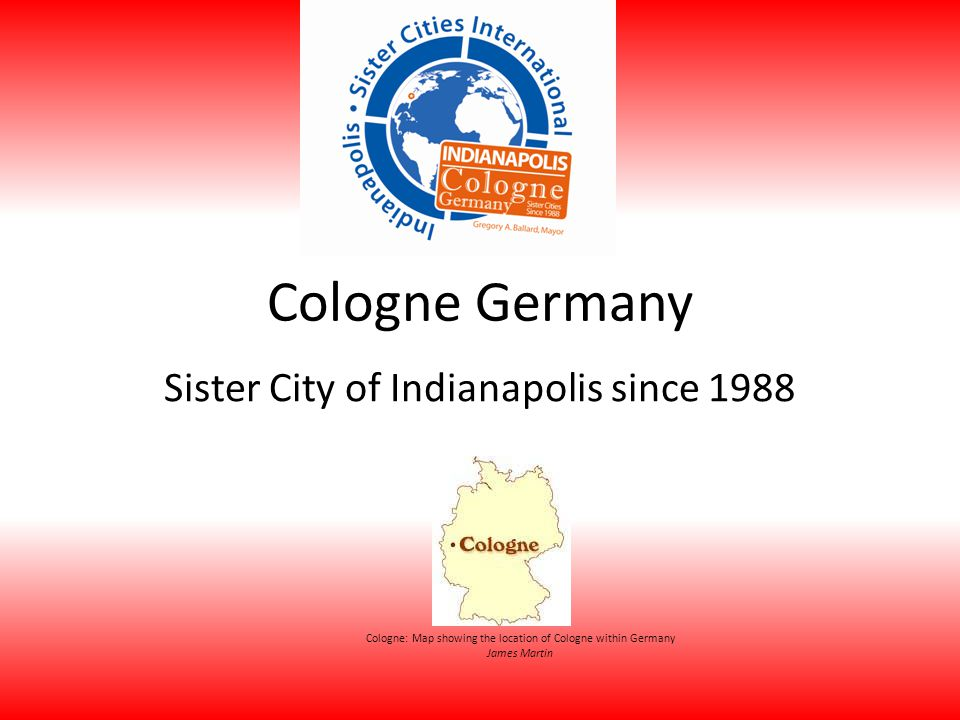 Cologne Germany Sister City of Indianapolis since 1988 Cologne: Map showing the location of Cologne within Germany James Martin