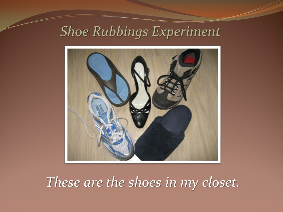 These are the shoes in my closet. Shoe Rubbings Experiment