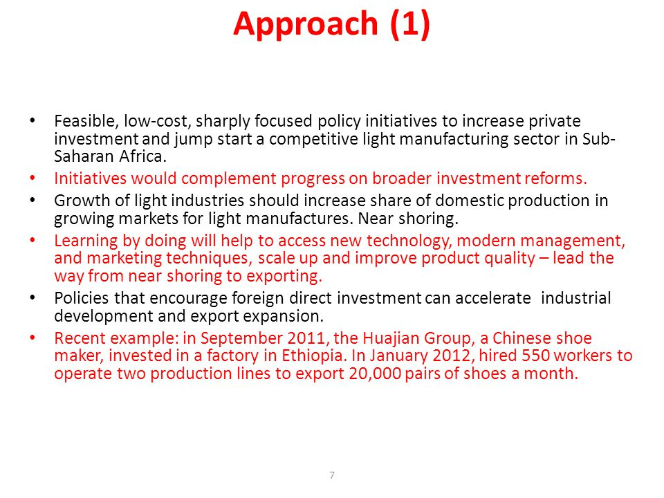 Approach (1) Feasible, low-cost, sharply focused policy initiatives to increase private investment and jump start a competitive light manufacturing sector in Sub- Saharan Africa.
