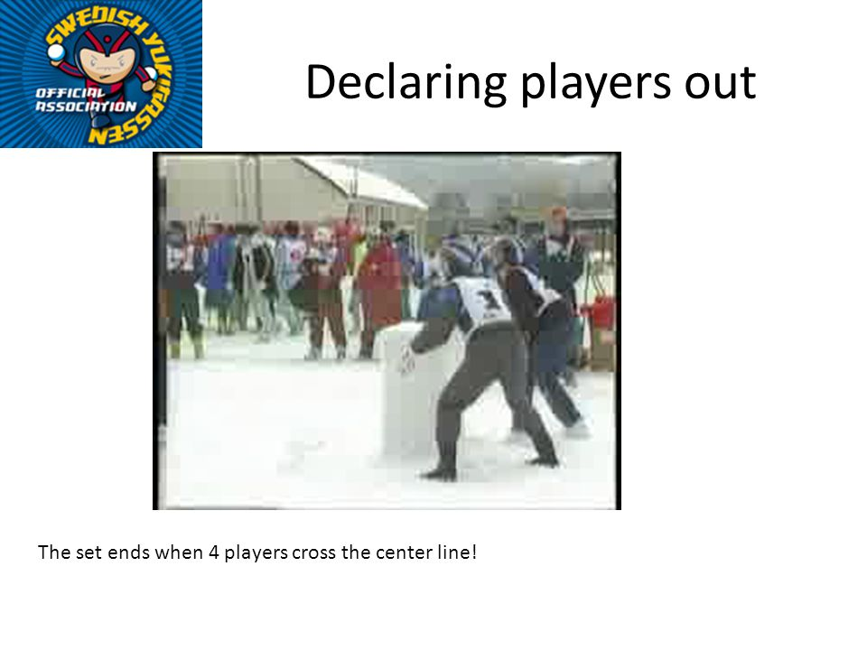 Declaring players out The set ends when 4 players cross the center line!