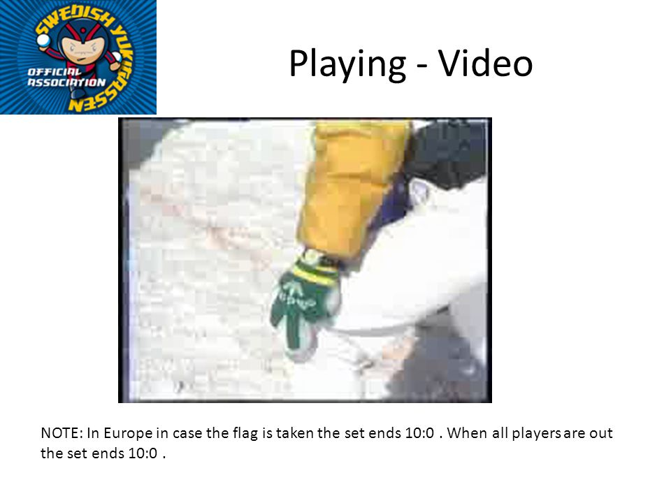 Playing - Video NOTE: In Europe in case the flag is taken the set ends 10:0.