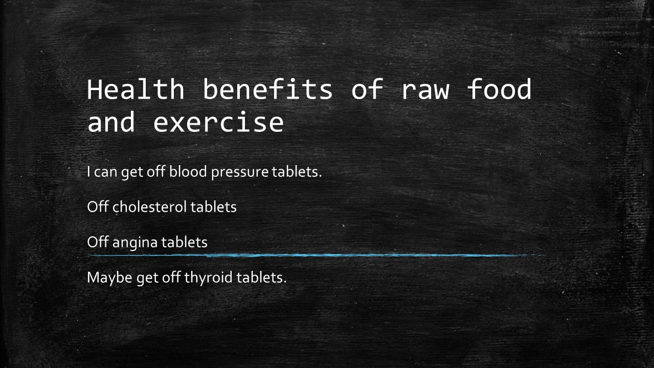 Health benefits of raw food and exercise I can get off blood pressure tablets.