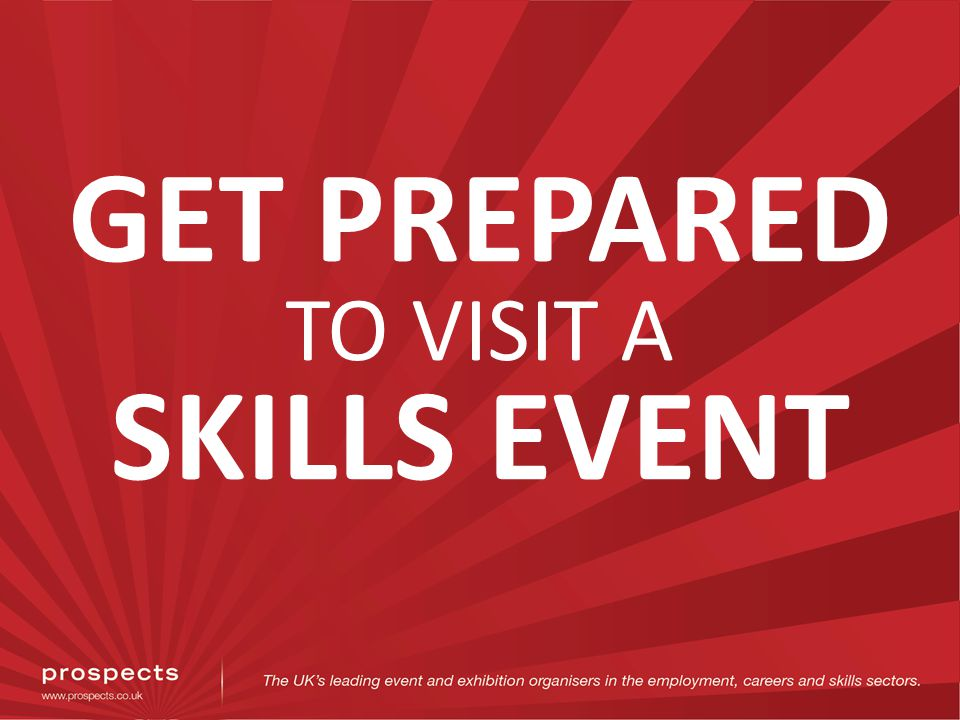 GET PREPARED TO VISIT A SKILLS EVENT
