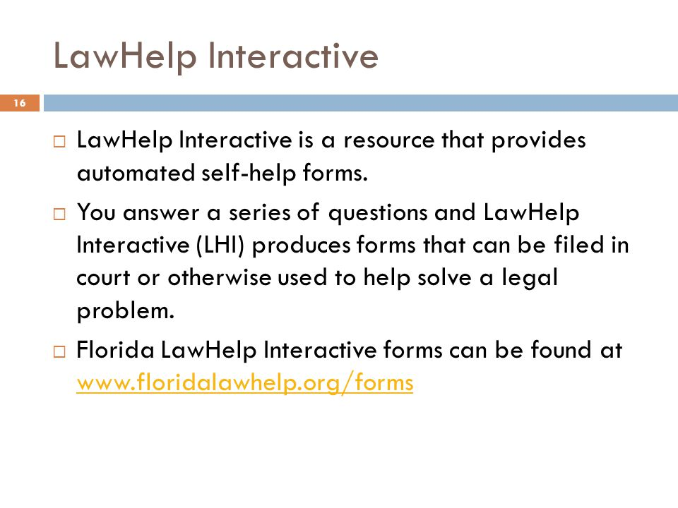 LawHelp Interactive LawHelp Interactive is a resource that provides automated self-help forms.