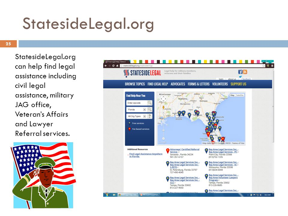 StatesideLegal.org StatesideLegal.org can help find legal assistance including civil legal assistance, military JAG office, Veterans Affairs and Lawyer Referral services.