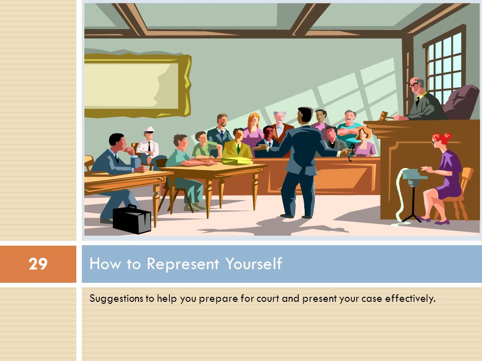 Suggestions to help you prepare for court and present your case effectively.