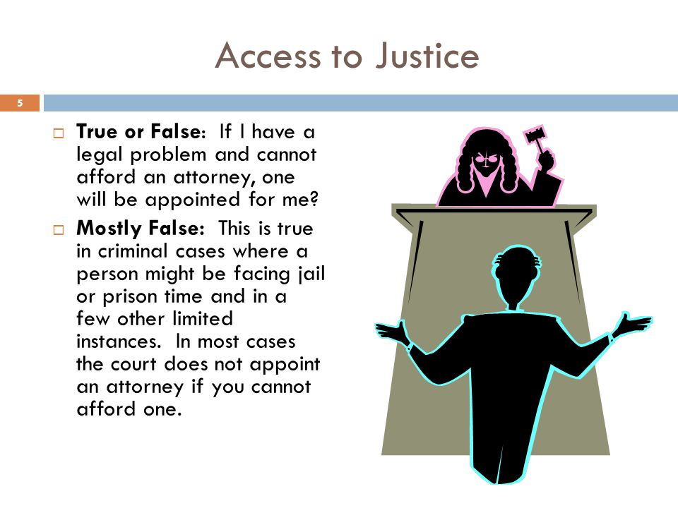 Access to Justice True or False: If I have a legal problem and cannot afford an attorney, one will be appointed for me.
