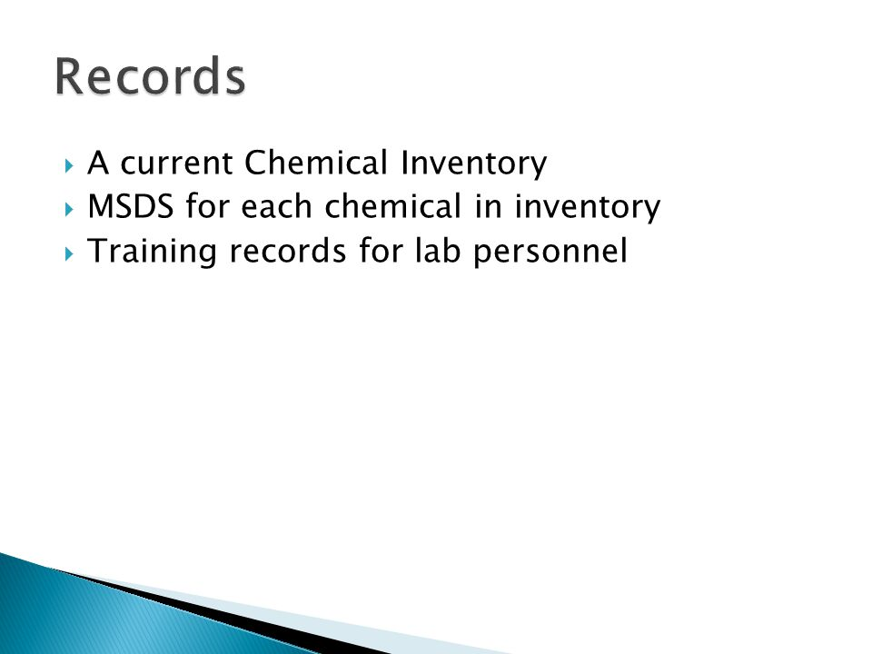 A current Chemical Inventory MSDS for each chemical in inventory Training records for lab personnel