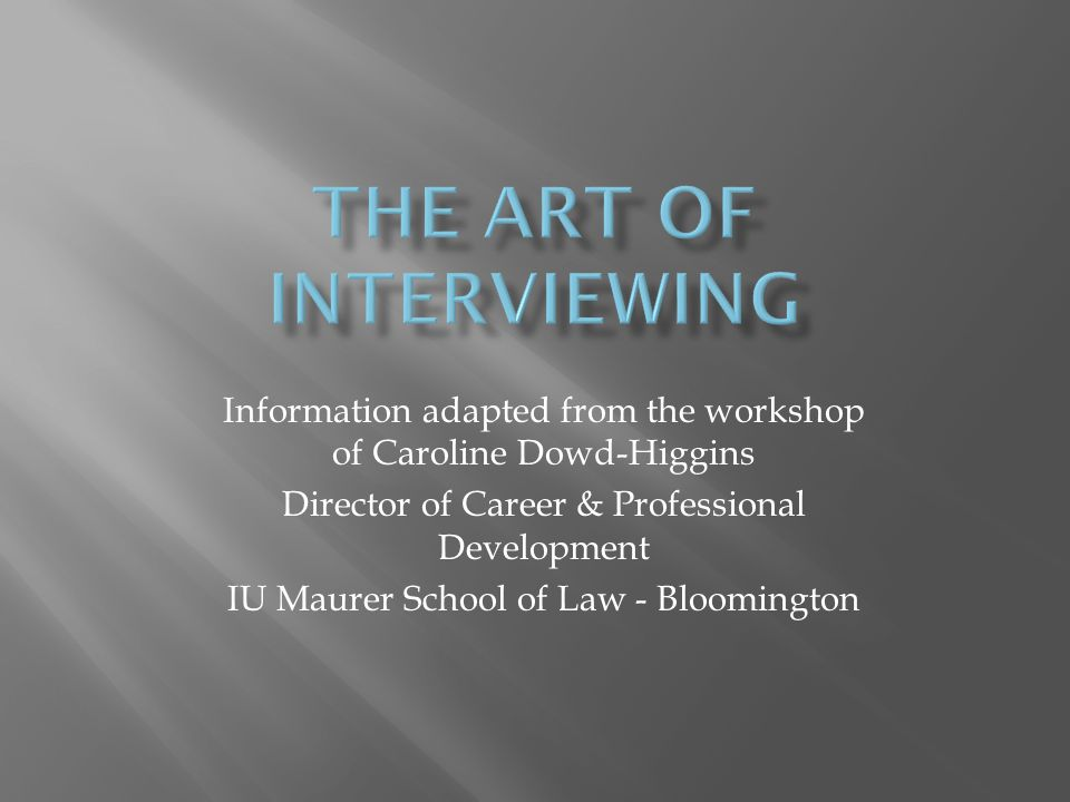 Information adapted from the workshop of Caroline Dowd-Higgins Director of Career & Professional Development IU Maurer School of Law - Bloomington