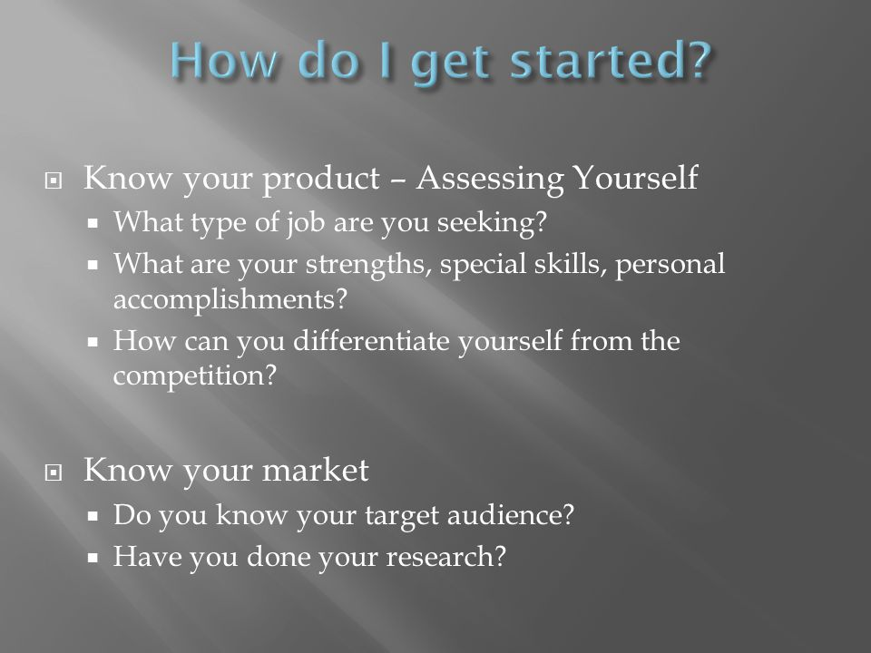 Know your product – Assessing Yourself What type of job are you seeking.