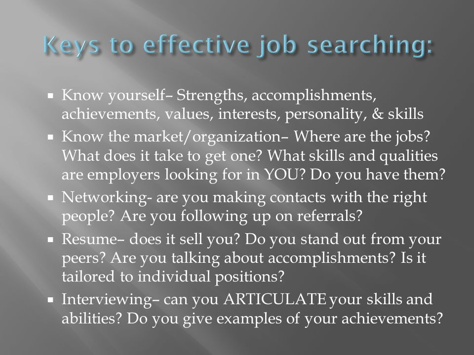 Know yourself– Strengths, accomplishments, achievements, values, interests, personality, & skills Know the market/organization– Where are the jobs.