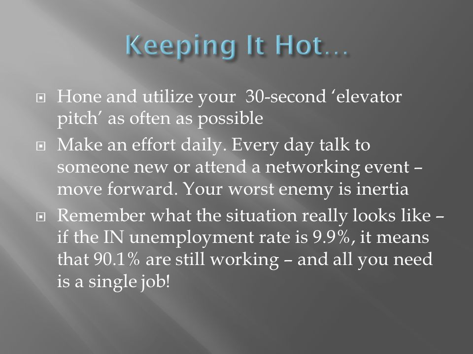 Hone and utilize your 30-second elevator pitch as often as possible Make an effort daily.