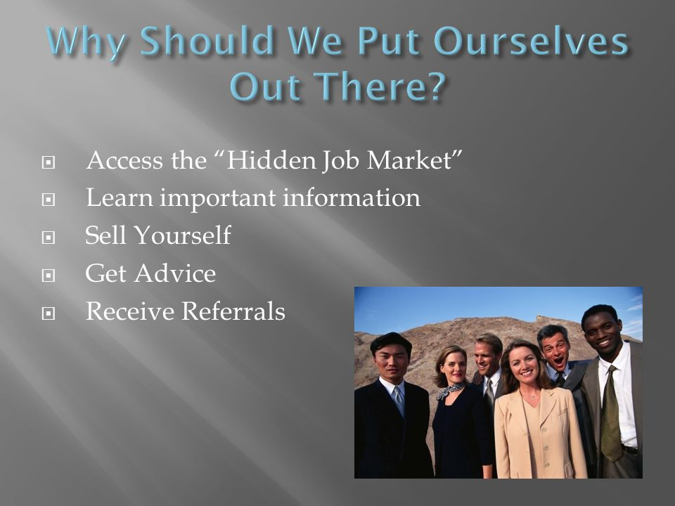 Access the Hidden Job Market Learn important information Sell Yourself Get Advice Receive Referrals