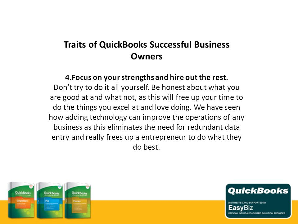 Traits of QuickBooks Successful Business Owners 4.Focus on your strengths and hire out the rest.