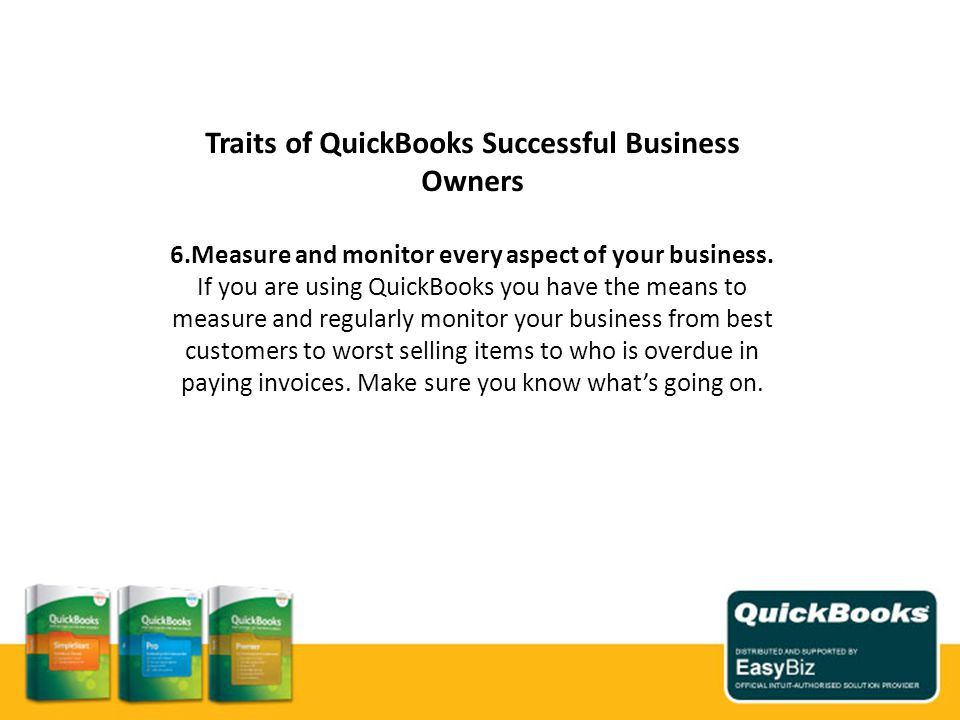 Traits of QuickBooks Successful Business Owners 6.Measure and monitor every aspect of your business.