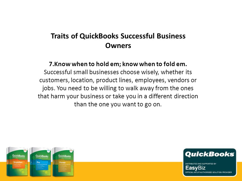 Traits of QuickBooks Successful Business Owners 7.Know when to hold em; know when to fold em.