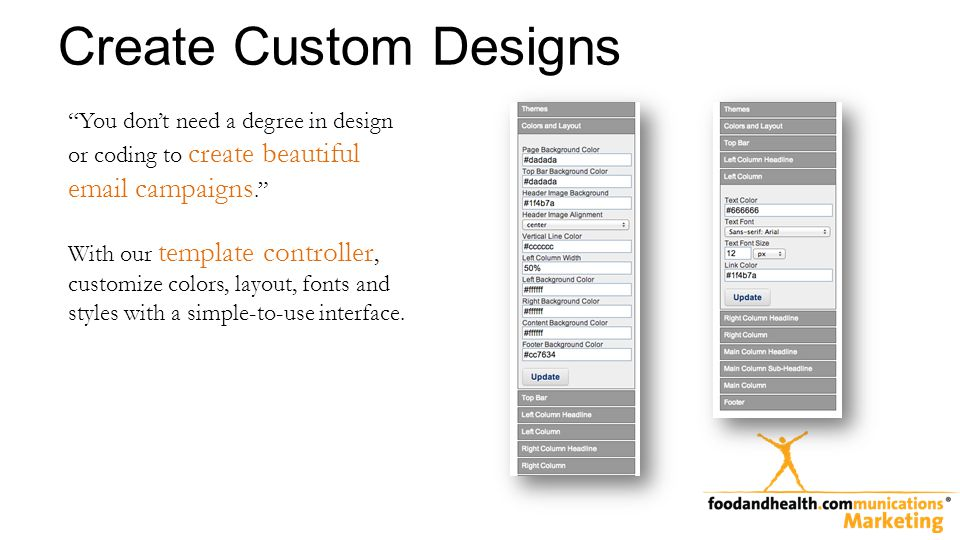 Create Custom Designs You dont need a degree in design or coding to create beautiful email campaigns.