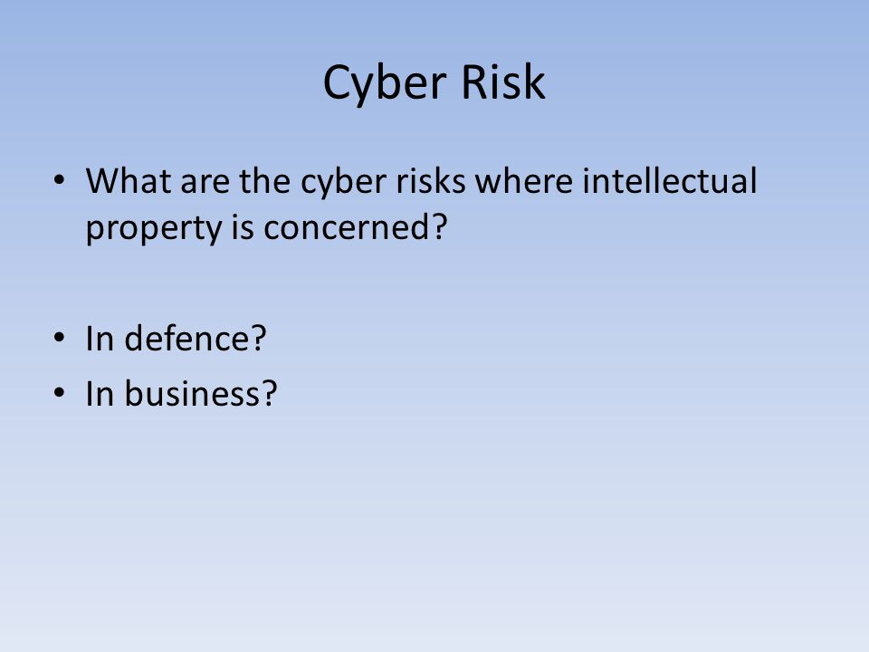 Cyber Risk What are the cyber risks where intellectual property is concerned.