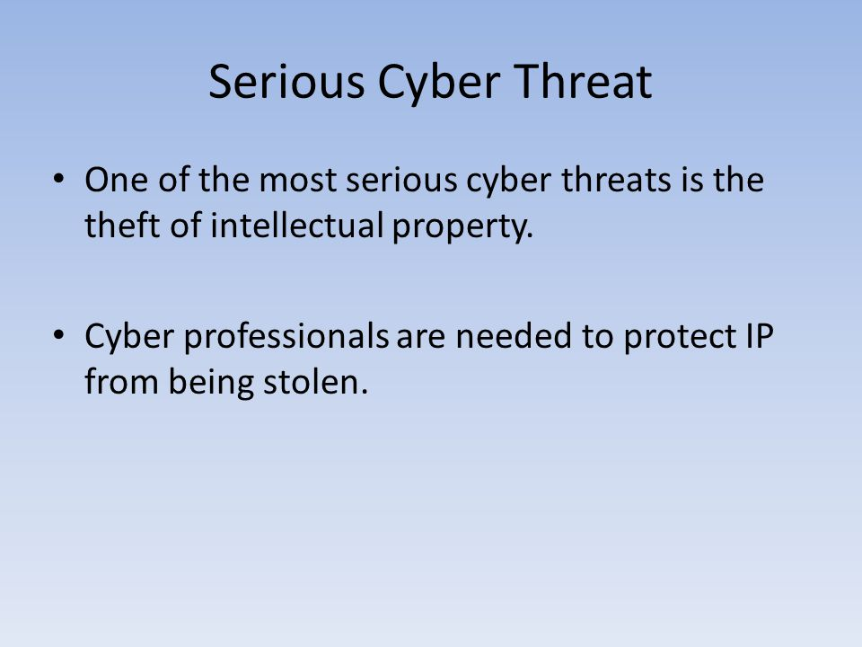 Serious Cyber Threat One of the most serious cyber threats is the theft of intellectual property.