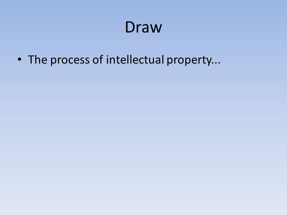 Draw The process of intellectual property...