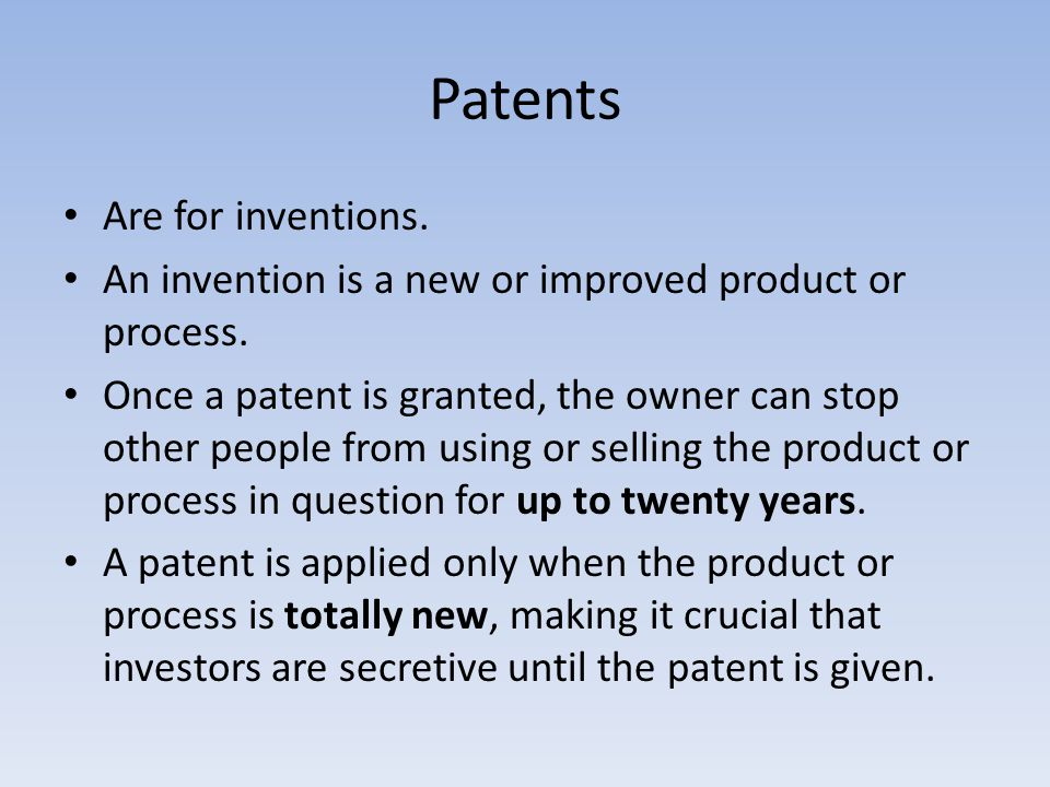 Patents Are for inventions. An invention is a new or improved product or process.
