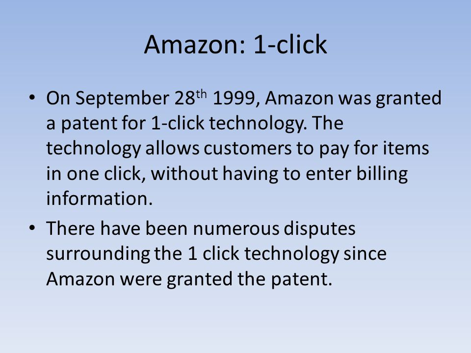 Amazon: 1-click On September 28 th 1999, Amazon was granted a patent for 1-click technology.