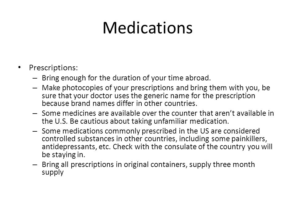 Medications Prescriptions: – Bring enough for the duration of your time abroad.
