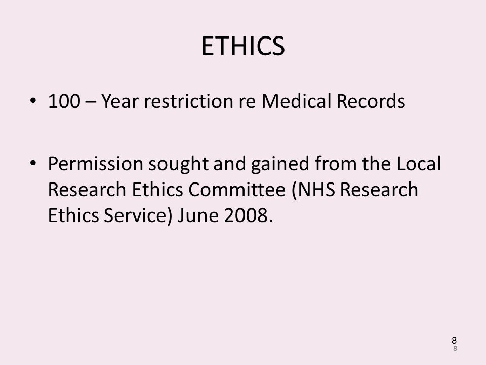 ETHICS 100 – Year restriction re Medical Records Permission sought and gained from the Local Research Ethics Committee (NHS Research Ethics Service) June 2008.