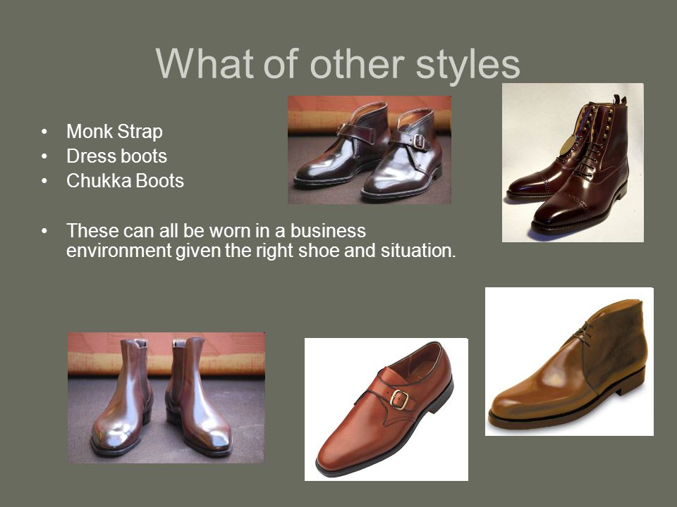 What of other styles Monk Strap Dress boots Chukka Boots These can all be worn in a business environment given the right shoe and situation.
