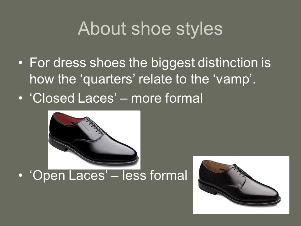 About shoe styles For dress shoes the biggest distinction is how the quarters relate to the vamp.