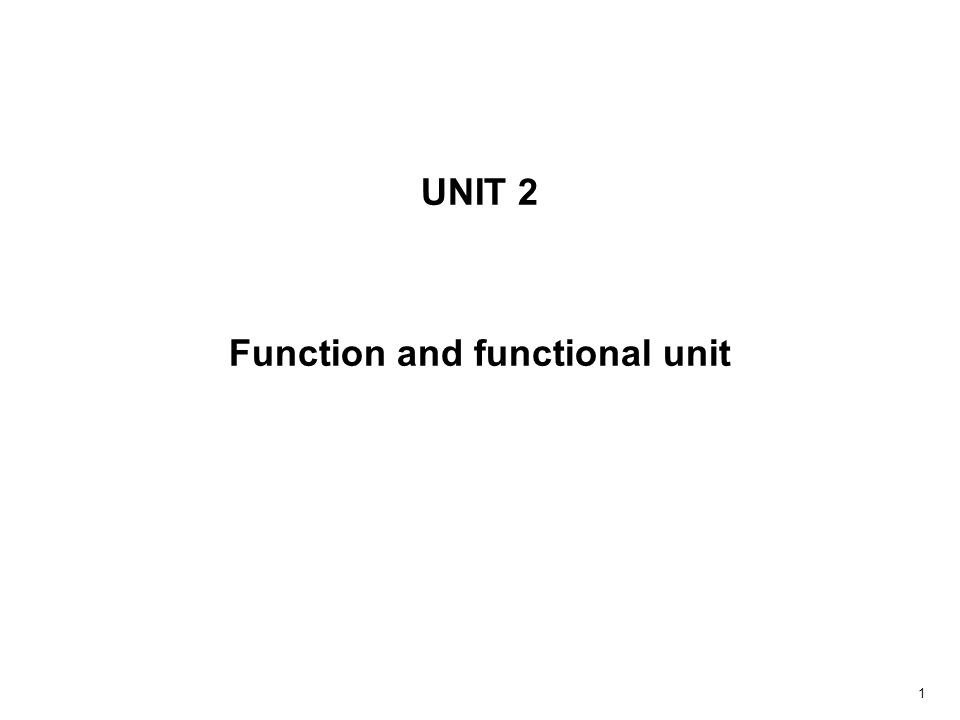 1 UNIT 2 Function and functional unit