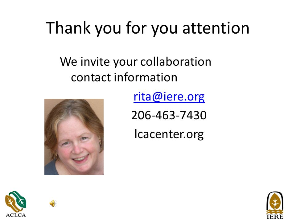 Thank you for you attention We invite your collaboration contact information rita@iere.org 206-463-7430 lcacenter.org
