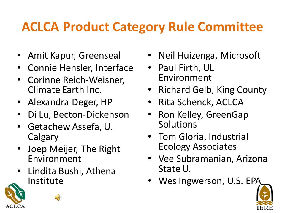 ACLCA Product Category Rule Committee Amit Kapur, Greenseal Connie Hensler, Interface Corinne Reich-Weisner, Climate Earth Inc.