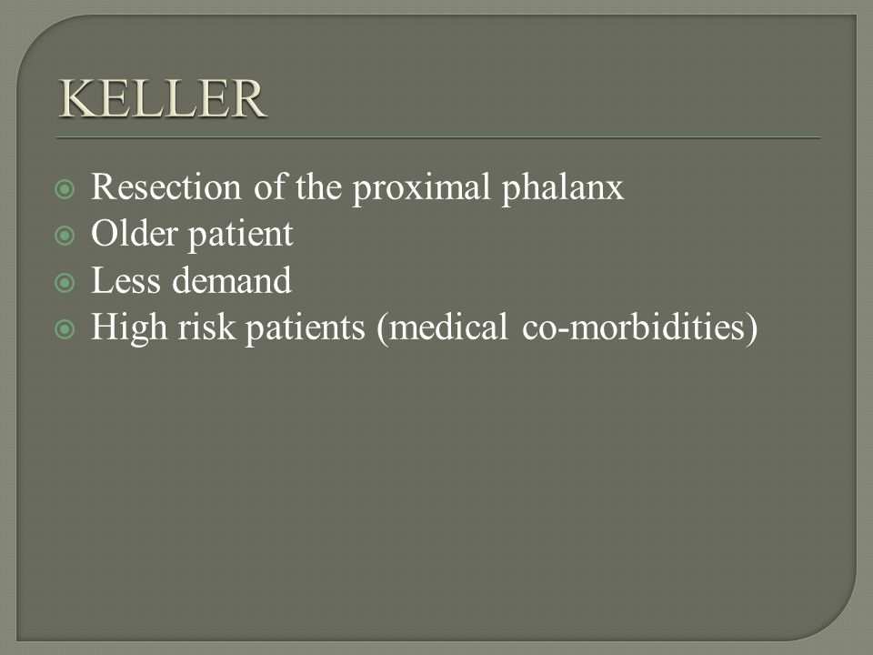 Resection of the proximal phalanx Older patient Less demand High risk patients (medical co-morbidities)