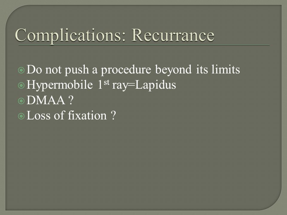 Do not push a procedure beyond its limits Hypermobile 1 st ray=Lapidus DMAA Loss of fixation