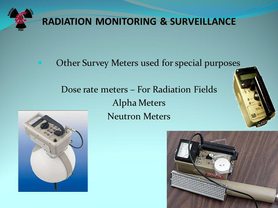RADIATION MONITORING & SURVEILLANCE Portable Survey Meters The primary Types of Portable Survey Meters Used on Campus, cont.