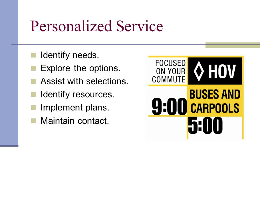 Personalized Service Identify needs. Explore the options.